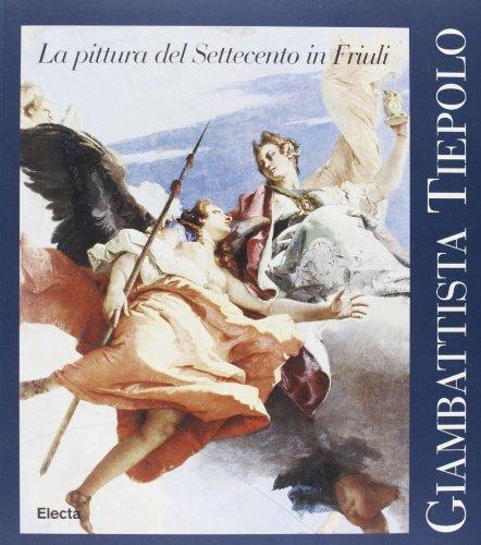 Giambattista Tiepolo: forme e colori. La pittura del Settecento in Friuli.: CURATEUR: Giuseppe ...