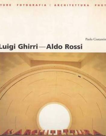 LUIGI GHIRRI - ALDO ROSSI Things Which: Costantini, Paolo