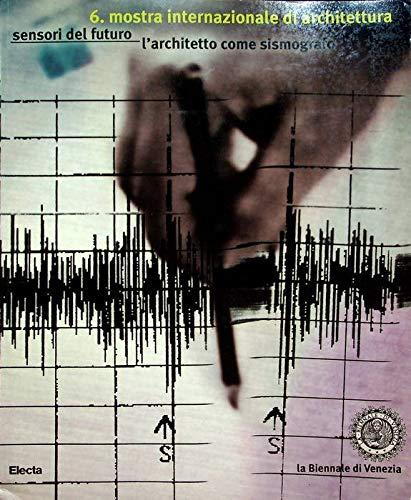 9788843558421: Sensori del futuro. L'architetto come sismografo. Biennale di Venezia. 6/a Mostra internazionale di architettura (Venezia, 1996). Ediz. illustrata
