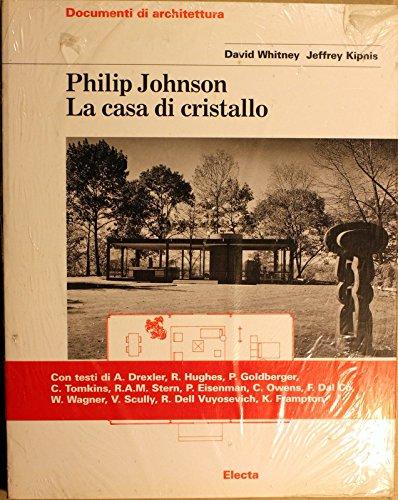 Philip Johnson: LA Casa Di Cristallo (Documenti di architettura) (Italian Edition) (9788843558957) by Whitney, David; Johnson, Philip