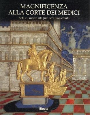 Magnificenza alla corte dei Medici: Arte a: Various