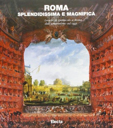 9788843562190: Roma splendidissima e magnifica. Luoghi di spettacolo a Roma dall'umanesimo ad oggi. Catalogo della mostra (Roma, 23 settembre 1997-20 gennaio 1998). Ediz. illustrata