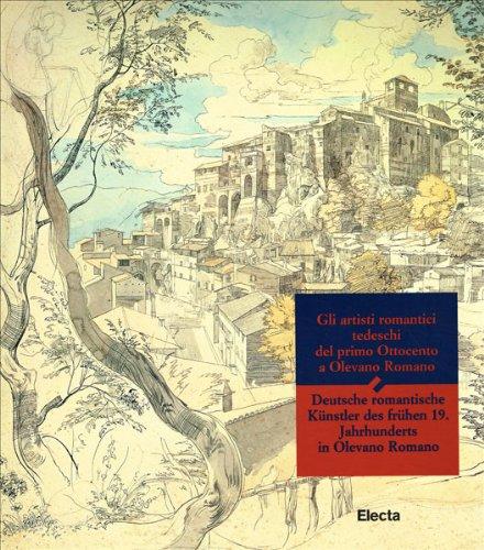 Gli artisti romantici tedeschi del primo Ottocento a Olevano Romano (Italian Edition)