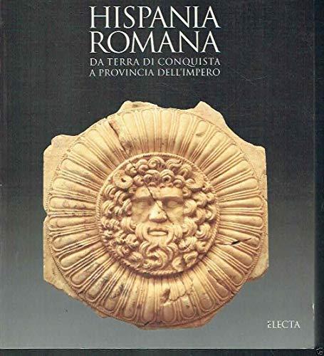 Hispania romana: Da terra di conquista a provincia dell'impero (Italian Edition): AA.VV.