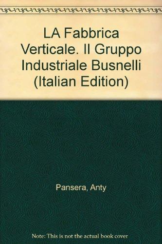 LA Fabbrica Verticale. Il Gruppo Industriale Busnelli: Pansera, Anty, Abia,