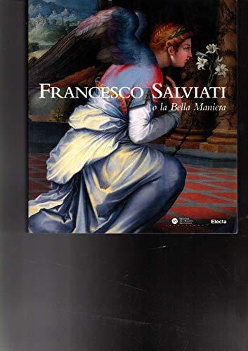 9788843563807: Francesco Salviati, 1510-1563, o, La bella maniera: Roma, Villa Medici, 29 gennaio-29 marzo, 1998, Parigi, Musee du Louvre, 30 aprile-29 giugno 1998 (Italian Edition)