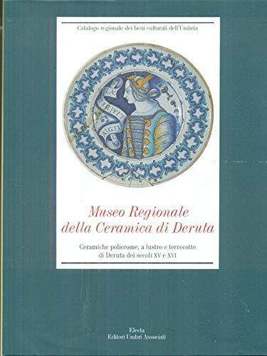 9788843571833: Museo regionale della ceramica di Deruta. Ceramiche e terrecotte dal XV al XVI secolo (Catalogo regionale beni culturali Umbria)