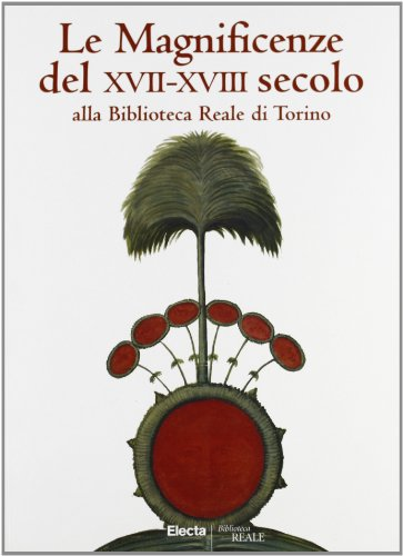 Le Magnificenze del XVII-XVIII Secolo Alla Biblioteca Reale Di Torino: G. Giacobello Bernard, A. ...