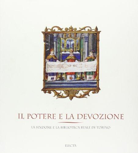 Il potere e la devozione. La Sindone e la Biblioteca Reale di Torino.: Catalogo della Mostra: