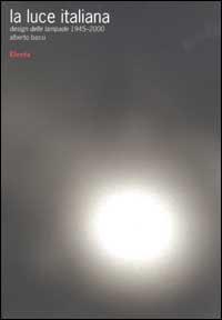 9788843582570: La luce italiana. Design delle lampade 1945-2000 (Design & grafica)