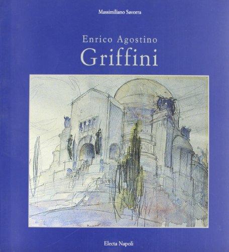 Enrico Agostino Griffini. La casa, il monumento, la città.: Savorra,Massimiliano.