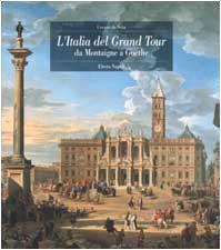 L'Italia del Grand Tour. Da Montaigne a: De Seta, Cesare