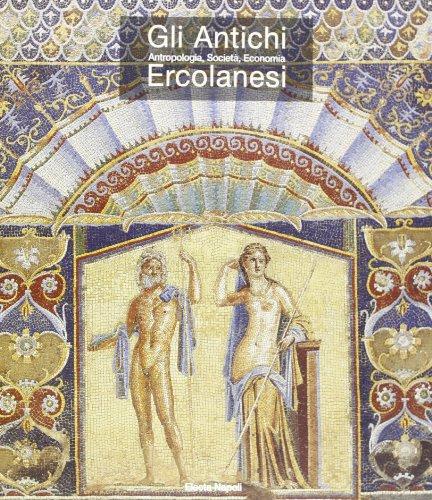 Gli antichi ercolanesi. Antropologia, Società, Economia.: Catalogo della Mostra: