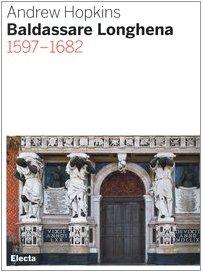 Baldassare Longhena 1597-1682: Hopkins Andrew
