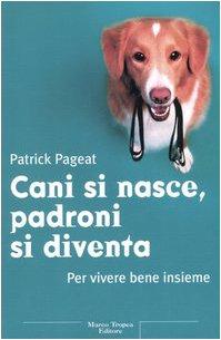 9788843805679: Cani si nasce, padroni si diventa. Per vivere bene insieme