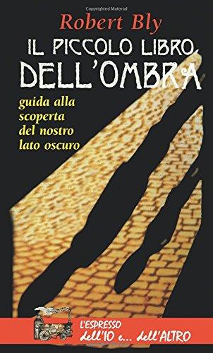Il piccolo libro dell'ombra. Guida alla scoperta del nostro lato oscuro (8844000180) by Robert Bly