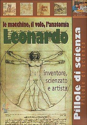 Leonardo. Le macchine, il volo, l'anatomia (Pillole