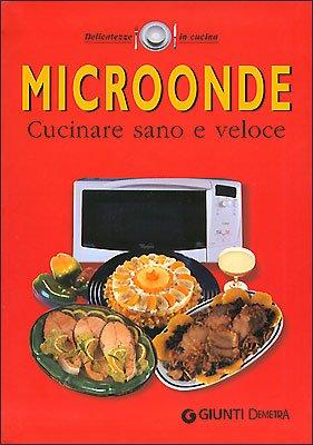 Microonde. Cucinare sano e veloce: aa vv