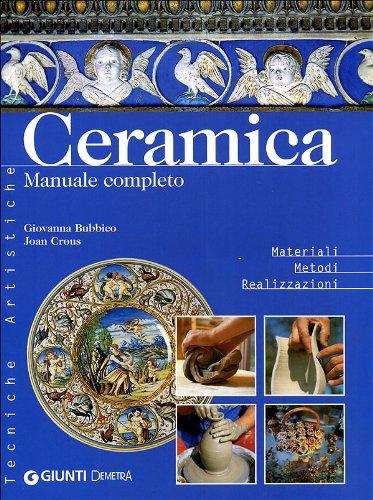 9788844029524: Ceramica. Manuale completo (Tecniche artistiche)