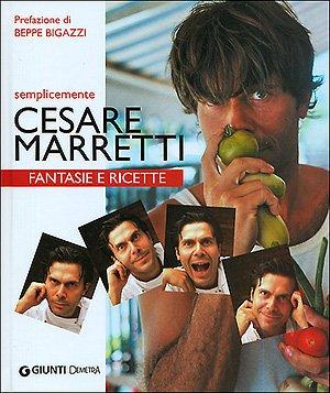 9788844030896: Semplicemente Cesare Marretti. Fantasie e ricette