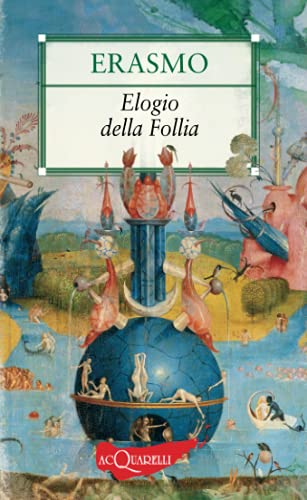 Elogia della Follia (Italian language version of In Praise of Folly) - Erasmo (Erasmus) da Rotterdam