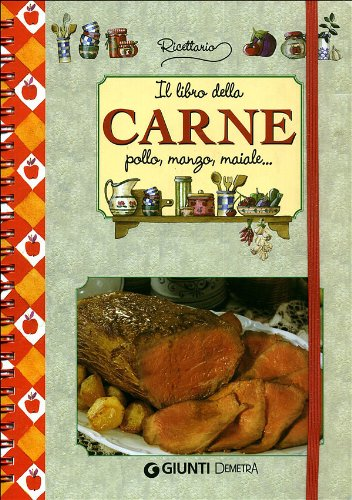 Il libro della carne. Pollo, manzo, maiale: Giunti Demetra