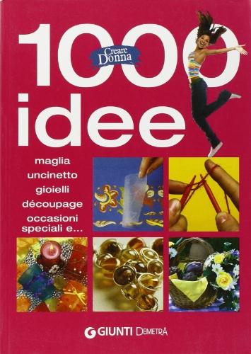 Mille idee. Maglia, uncinetto, gioielli, découpage, occasioni