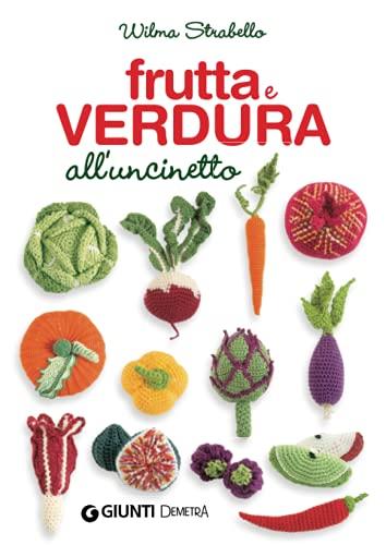 Frutta e verdura all'uncinetto: Wilma Strabello Bellini