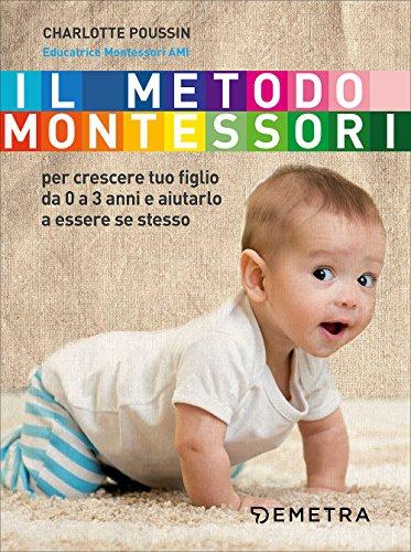 9788844048358: Il metodo Montessori. Per crescere tuo figlio da 0 a 3 anni e aiutarlo a essere se stesso: 1