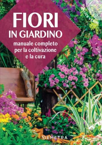 9788844054410: Fiori in giardino. Manuale completo per la coltivazione e la cura