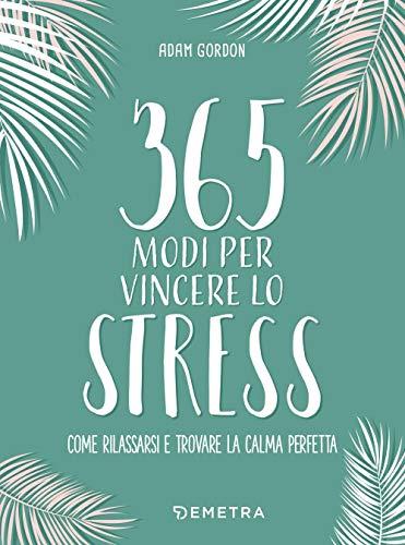 9788844056681: 365 modi per vincere lo stress