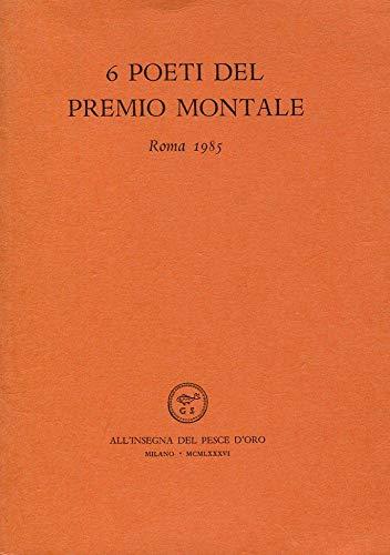 6 Poeti del Premio Montale. Roma 1985.