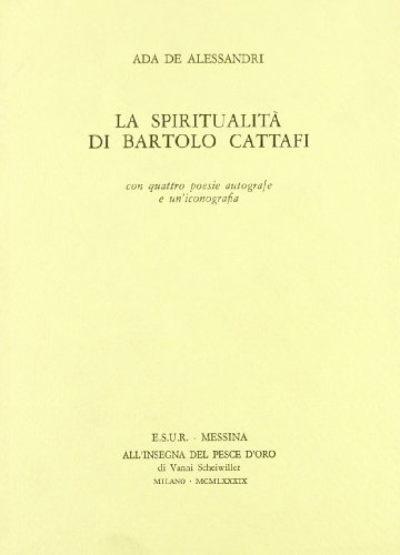 La spiritualità di Bartolo Cattafi. Con quattro poesie autografe e un'iconografia.: De ...