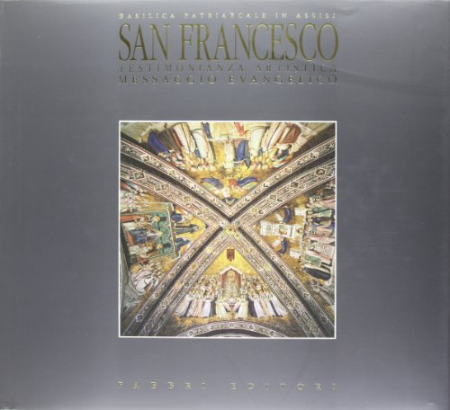 San Francesco. Basilica Patriarcale in Assisi. Testimonianza artistica, messaggio evangelico.: ...