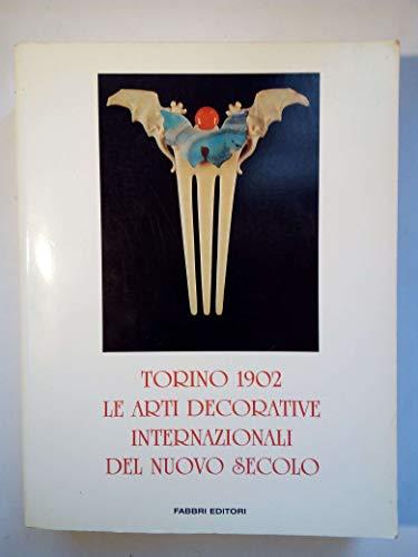 9788845047763: Torino 1902: Le arti decorative internazionali del nuovo secolo : [catalogo della mostra] (Italian Edition)