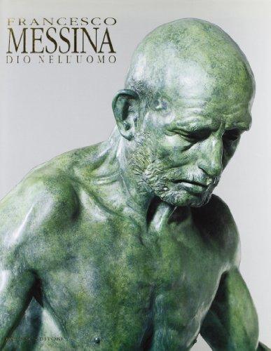 Omaggio a Francesco Messina. Dio nell'uomo.: Catalogo della Mostra: