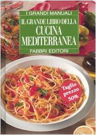 Il grande libro della cucina mediterranea (Grandi