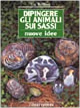 Dipingere gli animali sui sassi. Nuove idee (8845076202) by Lin Wellford