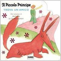 9788845107641: Il Mondo Del Piccolo Principe: Il Piccolo Principe Trova UN Amico (Italian Edition)