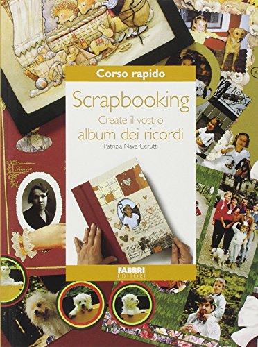 9788845108990: Corso rapido. Scrapbooking. Create il vostro album dei ricordi (Corso rapido di...)