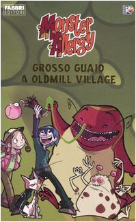 9788845118593: Grosso guaio a Oldmill Village. Monster Allergy
