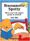 Buonanotte Spotty. Dieci storie da leggere prima di dormire: Eric Hill