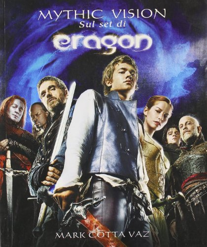 Mythic vision. Sul set di Eragon (9788845128486) by Cotta Vaz, Mark.