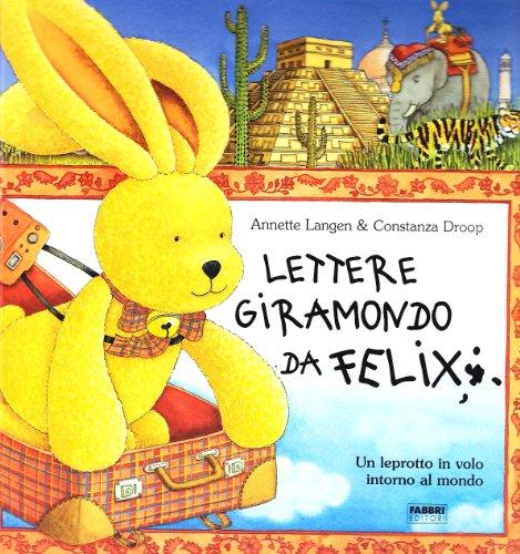 9788845138485: Lettere giramondo da Felix. Un leprotto in volo intorno al mondo. Con gadget