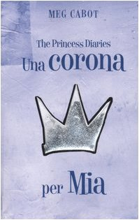 Una corona per Mia. The princess diaries (8845138798) by Meg Cabot