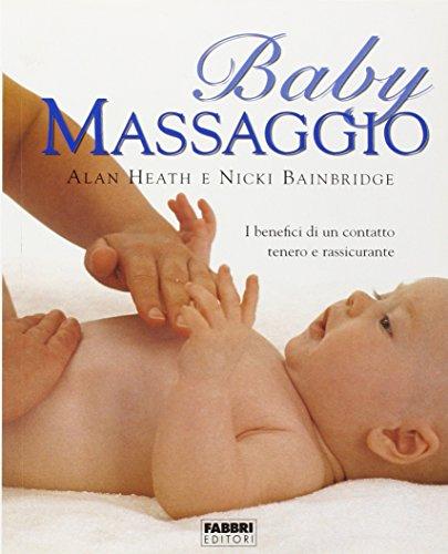 9788845179365: Baby massaggio. I benefici di un contatto tenero e rassicurante