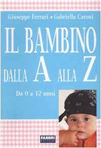 9788845181306: Il bambino dalla A alla Z. Da 0 a 12 anni