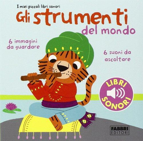 9788845199417: Gli strumenti del mondo. I miei piccoli libri sonori. Ediz. illustrata: 1