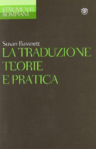 La traduzione. Teorie e pratica.: Bassnett,Susan McGuire.