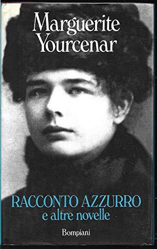 Racconto azzurro e altre novelle.: Yourcenar,Marguerite.